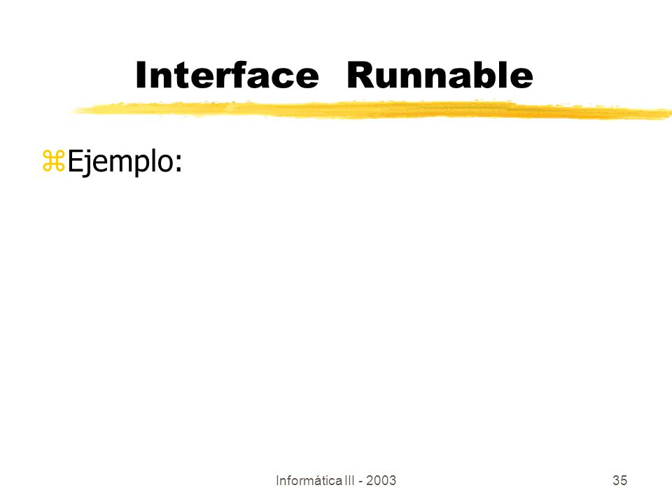 Informática III - 200335 zEjemplo: Interface Runnable