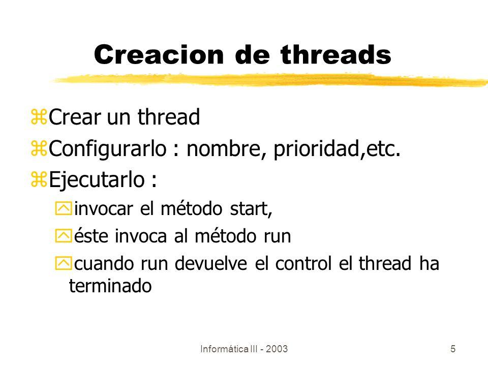 Informática III - 20035 Creacion de threads zCrear un thread zConfigurarlo : nombre, prioridad,etc. zEjecutarlo : yinvocar el método start, yéste invo