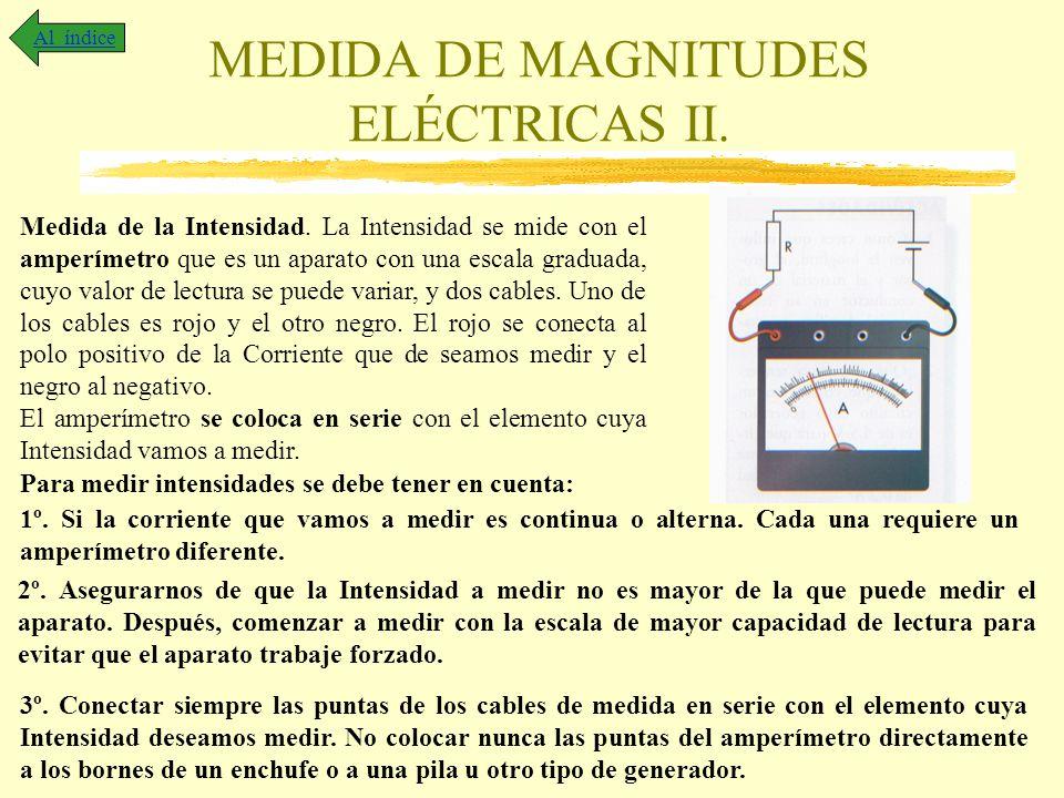 MEDIDA DE MAGNITUDES ELÉCTRICAS II. Al índice Medida de la Intensidad. La Intensidad se mide con el amperímetro que es un aparato con una escala gradu