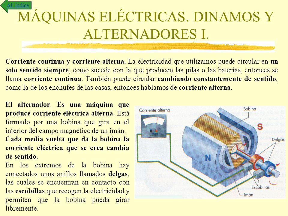 MÁQUINAS ELÉCTRICAS. DINAMOS Y ALTERNADORES I. Al índice Corriente continua y corriente alterna. La electricidad que utilizamos puede circular en un s
