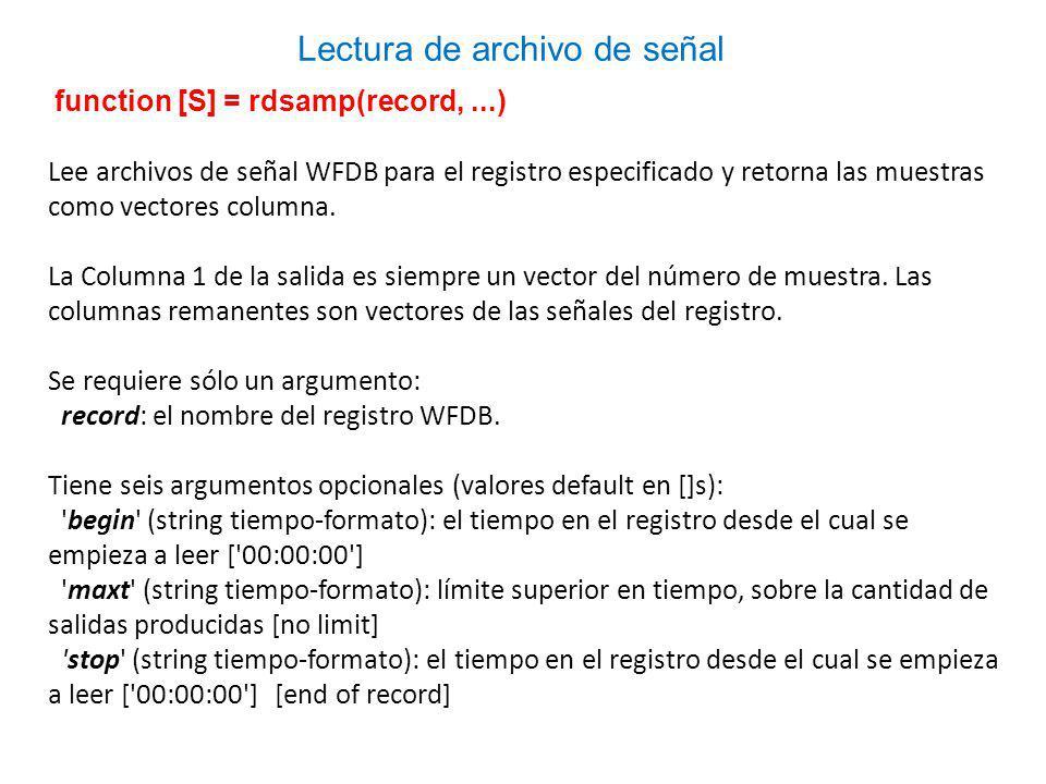 function [S] = rdsamp(record,...) Lee archivos de señal WFDB para el registro especificado y retorna las muestras como vectores columna.