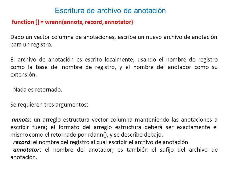 function [] = wrann(annots, record, annotator) Dado un vector columna de anotaciones, escribe un nuevo archivo de anotación para un registro.