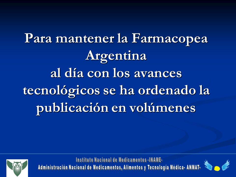 Para mantener la Farmacopea Argentina al día con los avances tecnológicos se ha ordenado la publicación en volúmenes