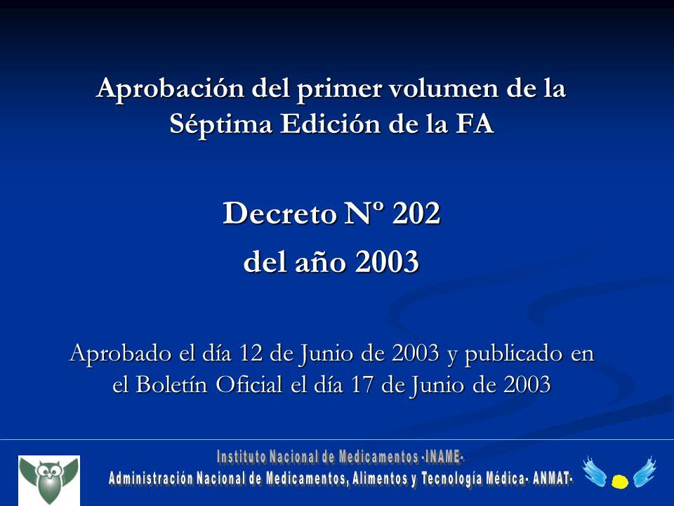 Aprobación del primer volumen de la Séptima Edición de la FA Decreto Nº 202 del año 2003 Aprobado el día 12 de Junio de 2003 y publicado en el Boletín