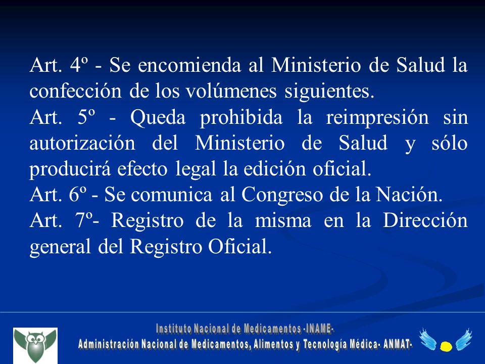 Art. 4º - Se encomienda al Ministerio de Salud la confección de los volúmenes siguientes. Art. 5º - Queda prohibida la reimpresión sin autorización de