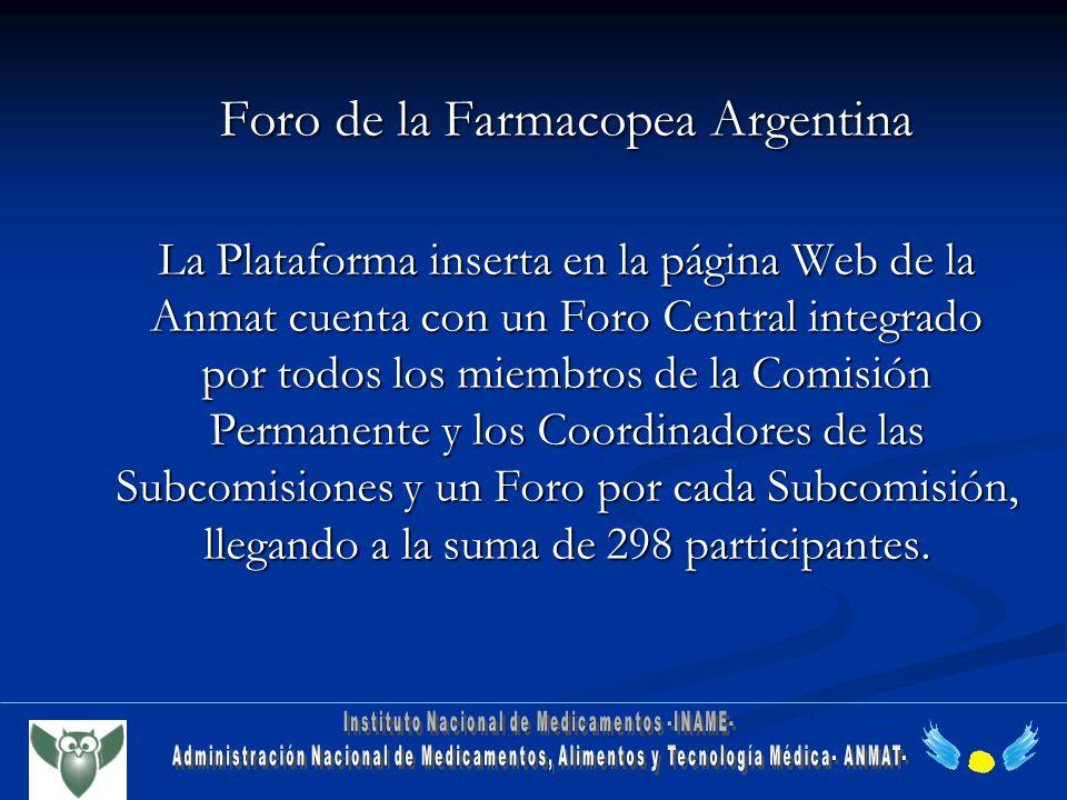 Foro de la Farmacopea Argentina La Plataforma inserta en la página Web de la Anmat cuenta con un Foro Central integrado por todos los miembros de la C