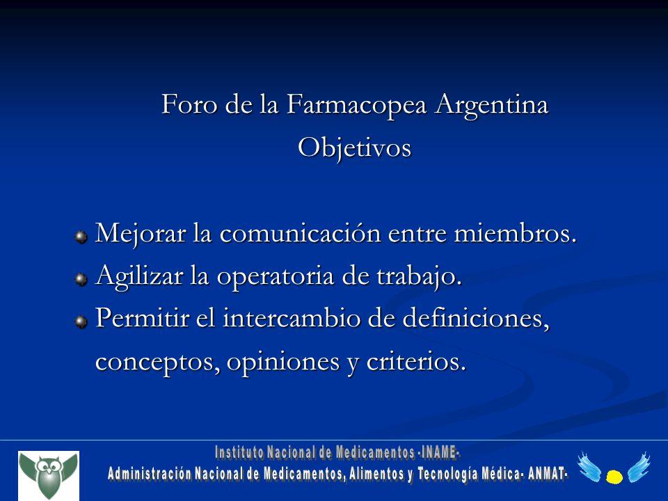 Foro de la Farmacopea Argentina Objetivos Mejorar la comunicación entre miembros. Mejorar la comunicación entre miembros. Agilizar la operatoria de tr