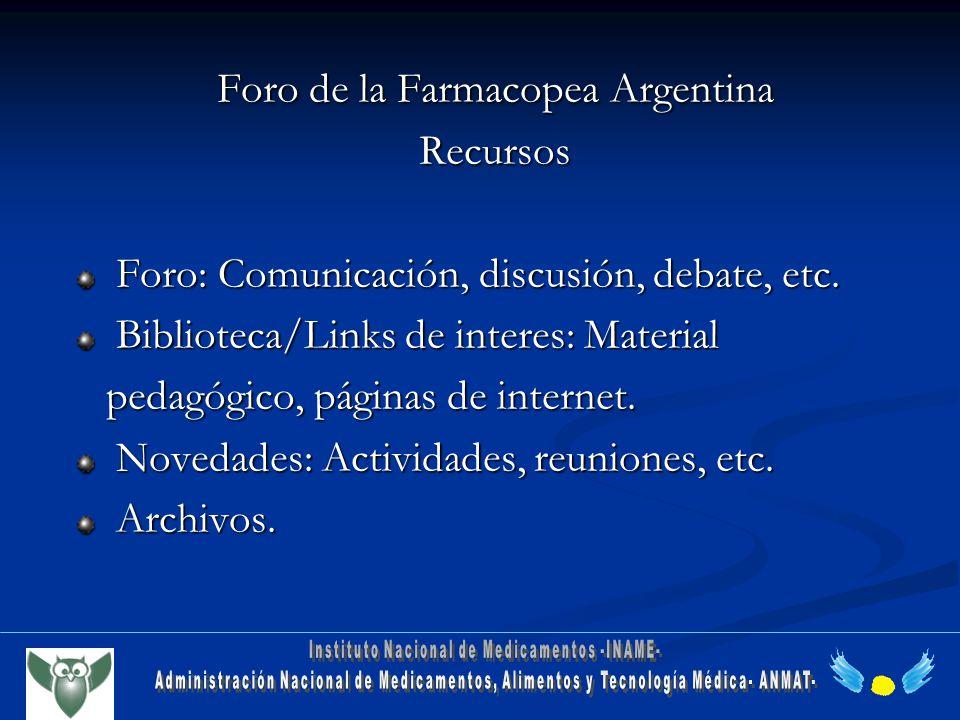 Foro de la Farmacopea Argentina Recursos Foro: Comunicación, discusión, debate, etc. Foro: Comunicación, discusión, debate, etc. Biblioteca/Links de i