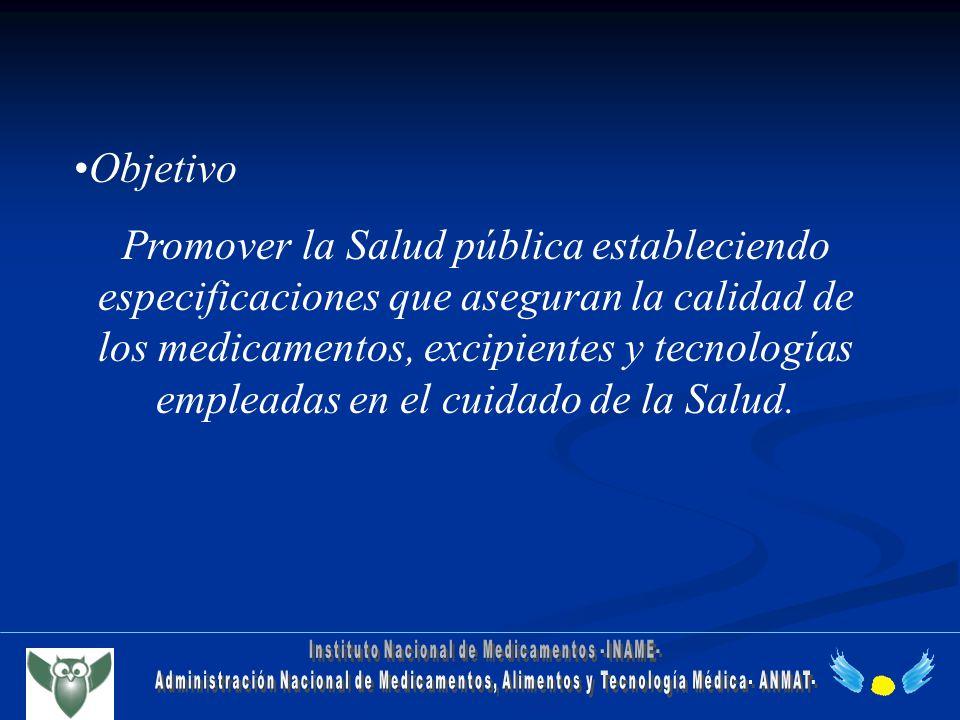 Objetivo Promover la Salud pública estableciendo especificaciones que aseguran la calidad de los medicamentos, excipientes y tecnologías empleadas en