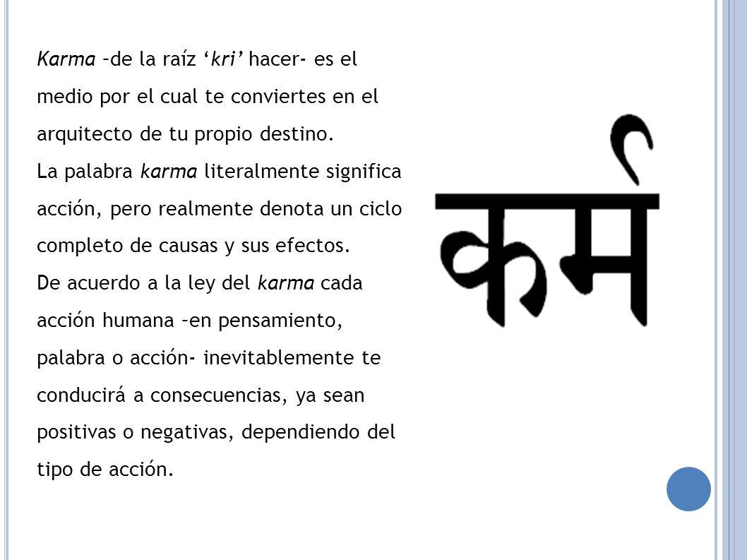 Karma –de la raíz kri hacer- es el medio por el cual te conviertes en el arquitecto de tu propio destino.
