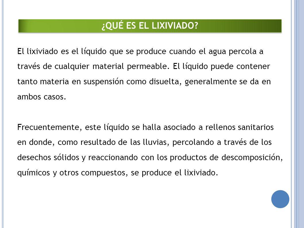 El lixiviado es el líquido que se produce cuando el agua percola a través de cualquier material permeable.