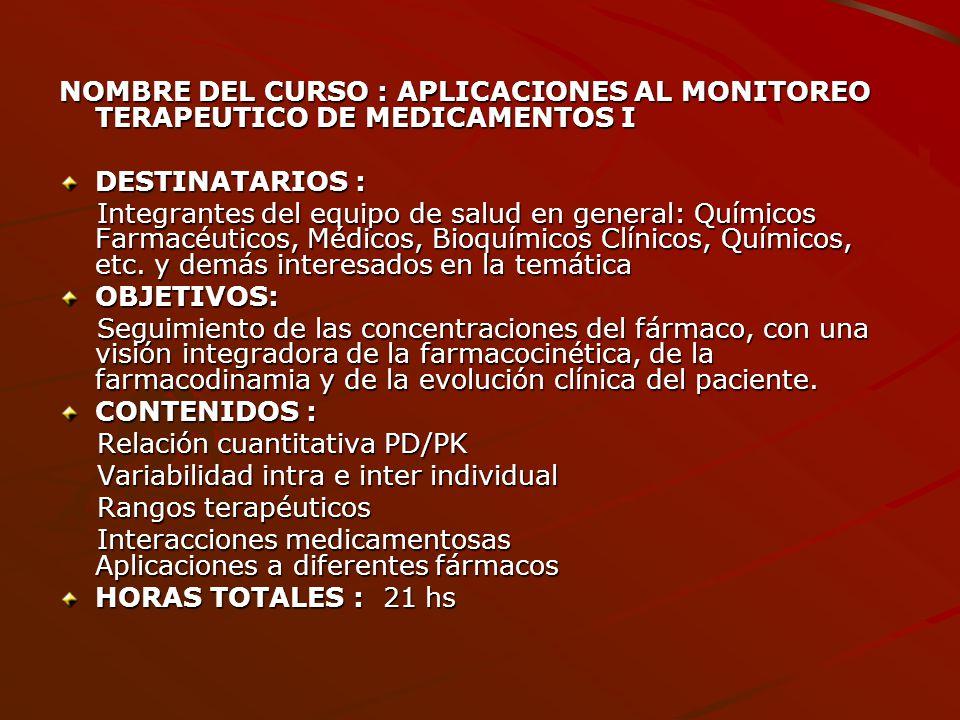 NOMBRE DEL CURSO : APLICACIONES AL MONITOREO TERAPEUTICO DE MEDICAMENTOS I DESTINATARIOS : Integrantes del equipo de salud en general: Químicos Farmac