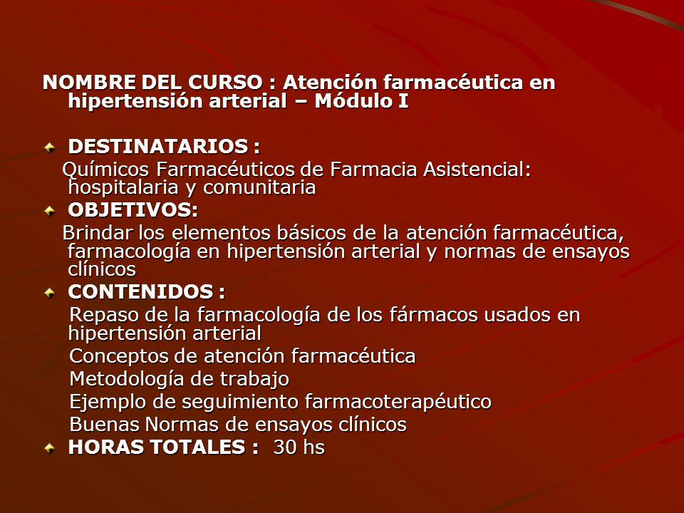 NOMBRE DEL CURSO : Atención farmacéutica en hipertensión arterial – Módulo I DESTINATARIOS : Químicos Farmacéuticos de Farmacia Asistencial: hospitala