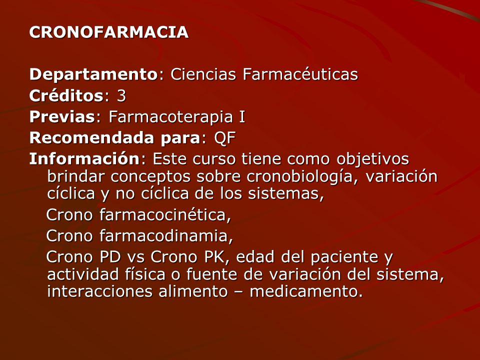 CRONOFARMACIA Departamento: Ciencias Farmacéuticas Créditos: 3 Previas: Farmacoterapia I Recomendada para: QF Información: Este curso tiene como objet