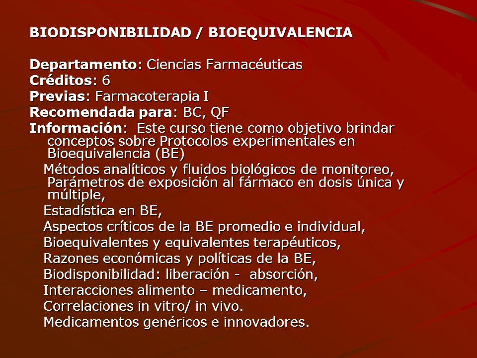 BIODISPONIBILIDAD / BIOEQUIVALENCIA Departamento: Ciencias Farmacéuticas Créditos: 6 Previas: Farmacoterapia I Recomendada para: BC, QF Información: E