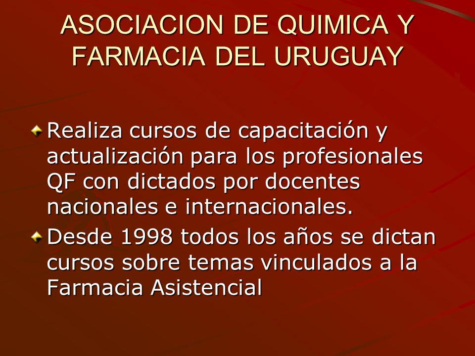 ASOCIACION DE QUIMICA Y FARMACIA DEL URUGUAY Realiza cursos de capacitación y actualización para los profesionales QF con dictados por docentes nacion