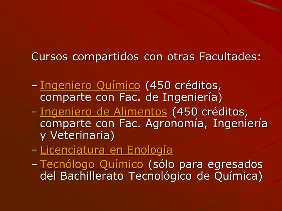Cursos compartidos con otras Facultades: –Ingeniero Químico (450 créditos, comparte con Fac. de Ingeniería) Ingeniero QuímicoIngeniero Químico –Ingeni
