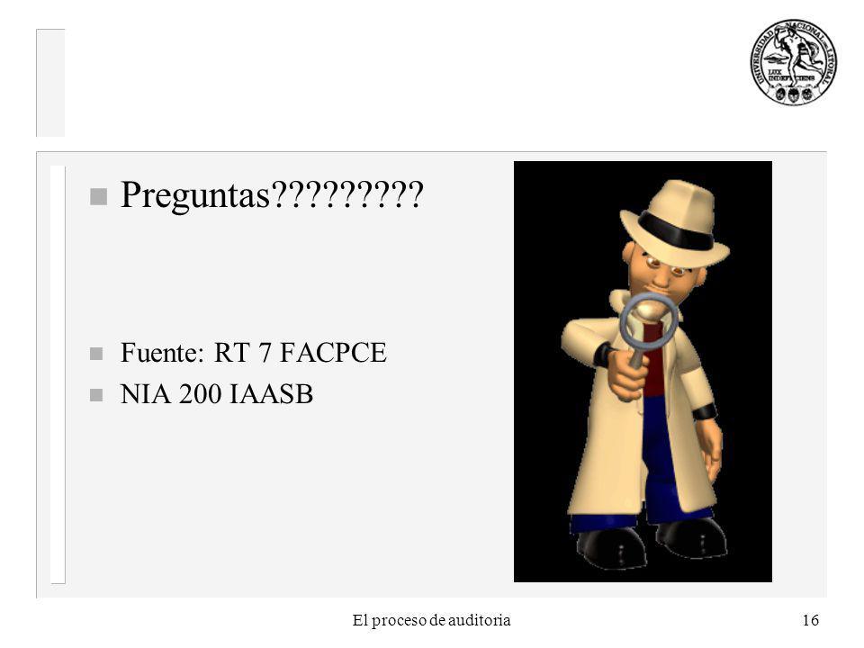 El proceso de auditoria16 n Preguntas????????? n Fuente: RT 7 FACPCE n NIA 200 IAASB
