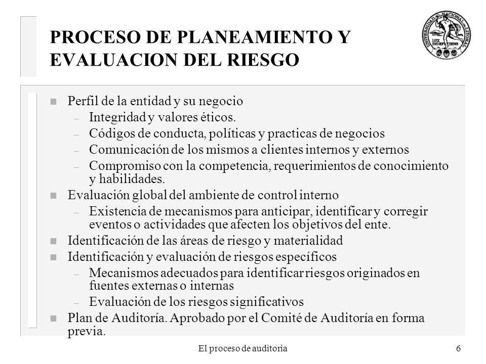 El proceso de auditoria6 PROCESO DE PLANEAMIENTO Y EVALUACION DEL RIESGO n Perfil de la entidad y su negocio – Integridad y valores éticos. – Códigos