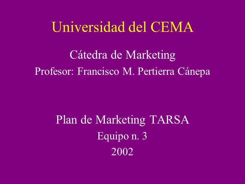 Universidad del CEMA Cátedra de Marketing Profesor: Francisco M. Pertierra Cánepa Plan de Marketing TARSA Equipo n. 3 2002