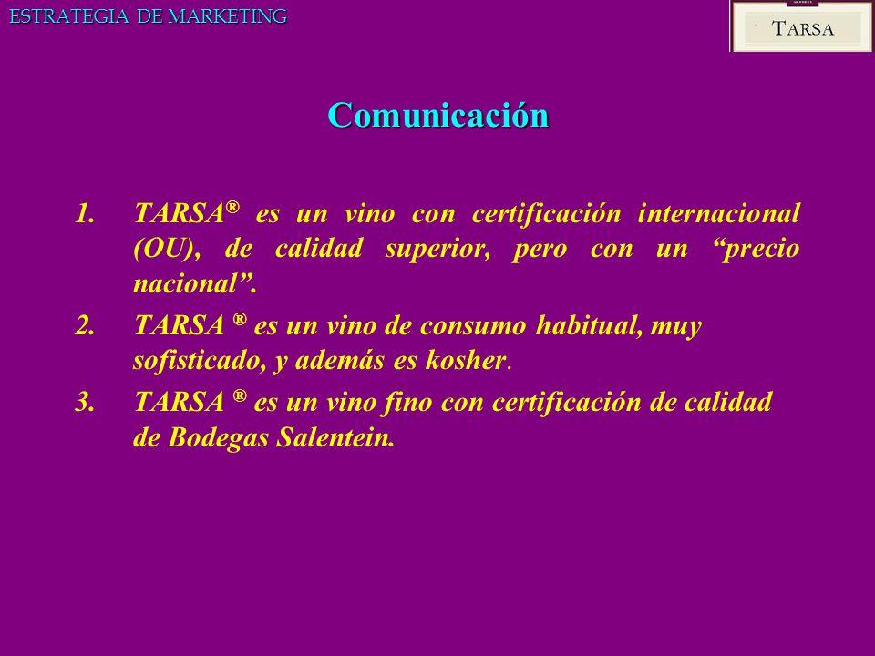 Comunicación 1.TARSA ® es un vino con certificación internacional (OU), de calidad superior, pero con un precio nacional. 2.TARSA ® es un vino de cons