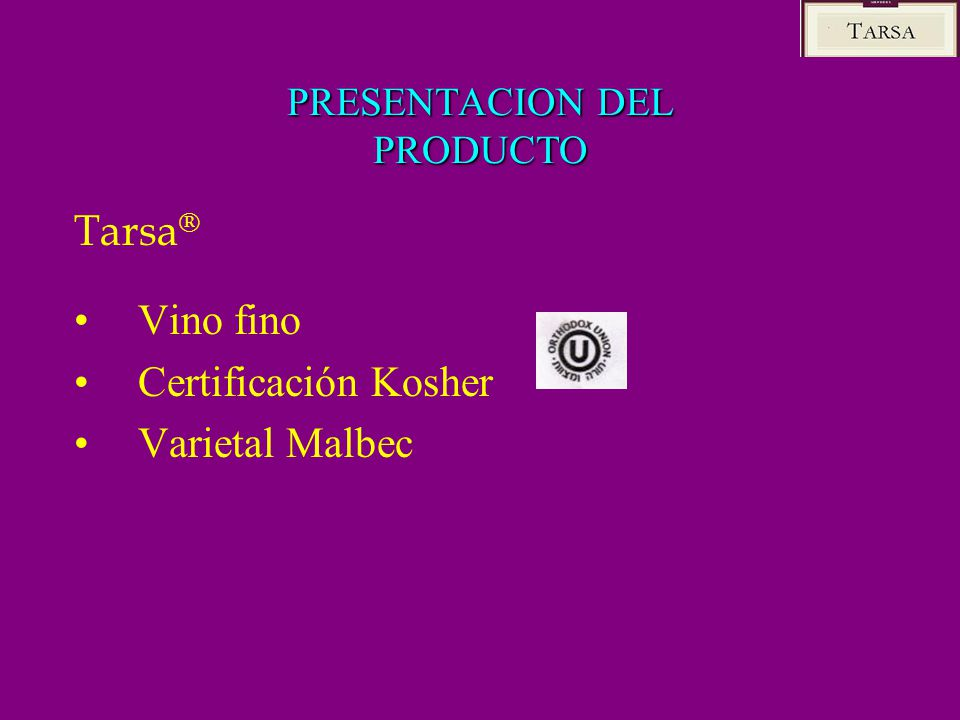 PRESENTACION DEL PRODUCTO Vino fino Certificación Kosher Varietal Malbec Tarsa ®