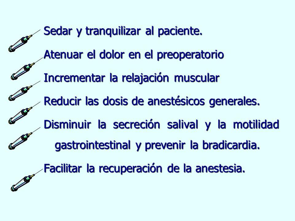 Sedar y tranquilizar al paciente. Atenuar el dolor en el preoperatorio Incrementar la relajación muscular Reducir las dosis de anestésicos generales.