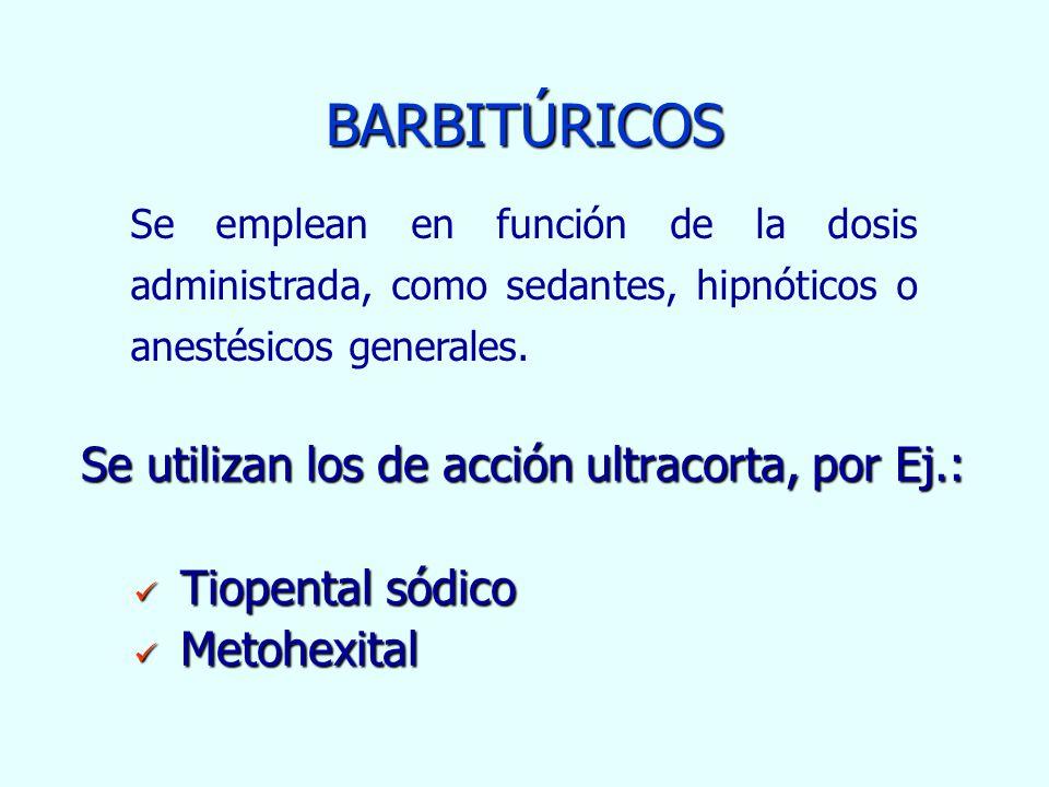 BARBITÚRICOS Se utilizan los de acción ultracorta, por Ej.: Tiopental sódico Tiopental sódico Metohexital Metohexital Se emplean en función de la dosi