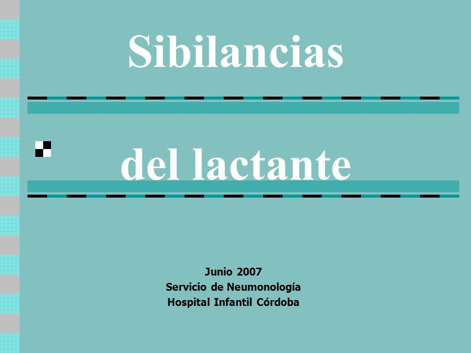 Sibilancias del lactante Junio 2007 Servicio de Neumonología Hospital Infantil Córdoba