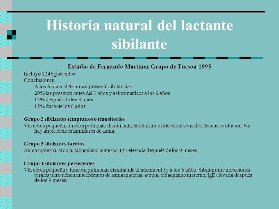Historia natural del lactante sibilante Sibilancias transitorias En general poca afectación del estado general, radiografía de tórax normal intercrisis.