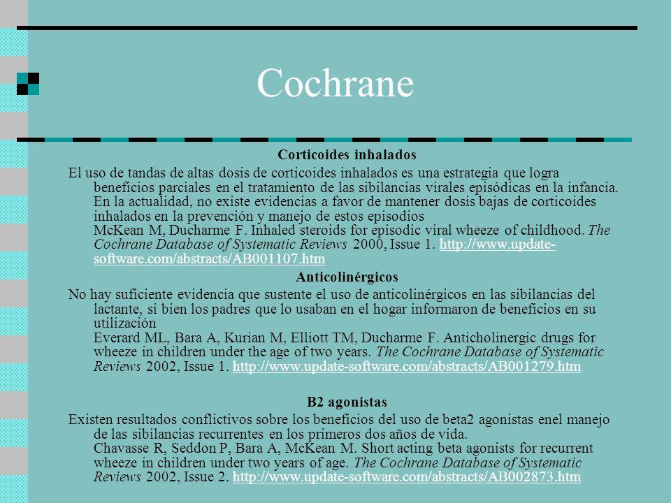 Cochrane Corticoides inhalados El uso de tandas de altas dosis de corticoides inhalados es una estrategia que logra beneficios parciales en el tratamiento de las sibilancias virales episódicas en la infancia.