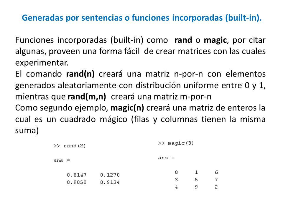 Generadas por sentencias o funciones incorporadas (built-in). Funciones incorporadas (built-in) como rand o magic, por citar algunas, proveen una form