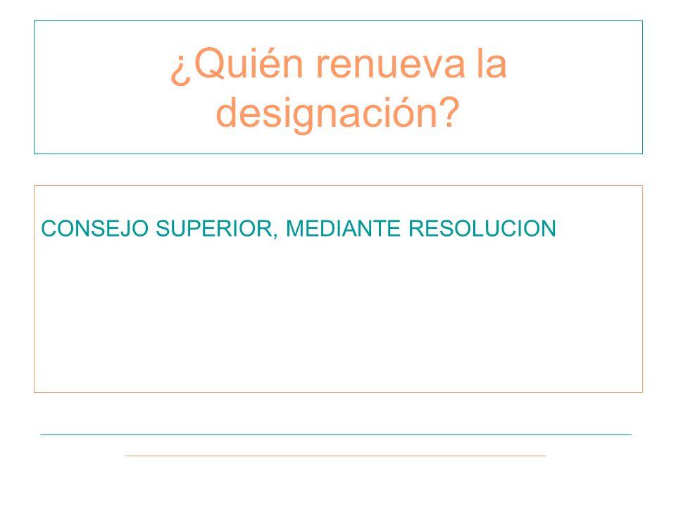 CONSEJO SUPERIOR, MEDIANTE RESOLUCION ¿Quién renueva la designación