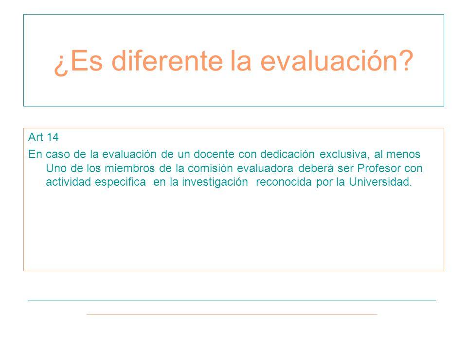 Art 14 En caso de la evaluación de un docente con dedicación exclusiva, al menos Uno de los miembros de la comisión evaluadora deberá ser Profesor con actividad especifica en la investigación reconocida por la Universidad.