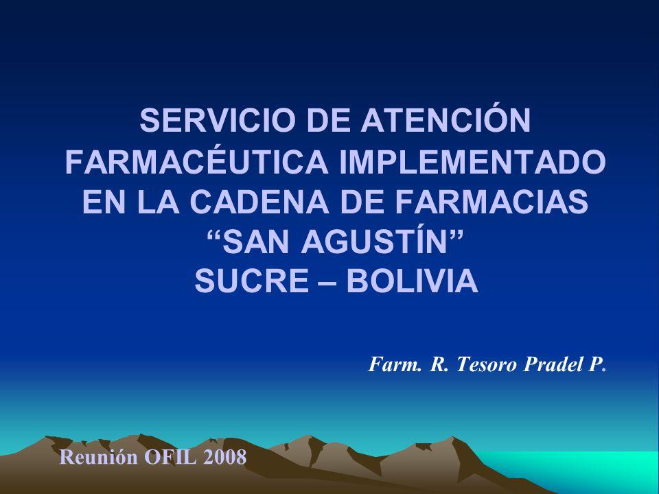 SERVICIO DE ATENCIÓN FARMACÉUTICA IMPLEMENTADO EN LA CADENA DE FARMACIAS SAN AGUSTÍN SUCRE – BOLIVIA Farm.