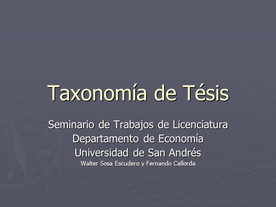 Taxonomía de Tésis Seminario de Trabajos de Licenciatura Departamento de Economía Universidad de San Andrés Walter Sosa Escudero y Fernando Callorda