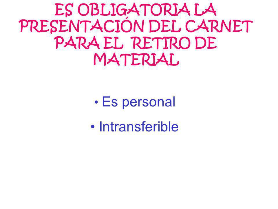 ES OBLIGATORIA LA PRESENTACIÓN DEL CARNET PARA EL RETIRO DE MATERIAL Es personal Intransferible