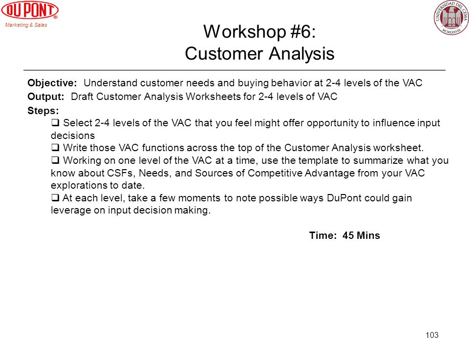 Marketing & Sales 103 Workshop #6: Customer Analysis Objective: Understand customer needs and buying behavior at 2-4 levels of the VAC Output: Draft C