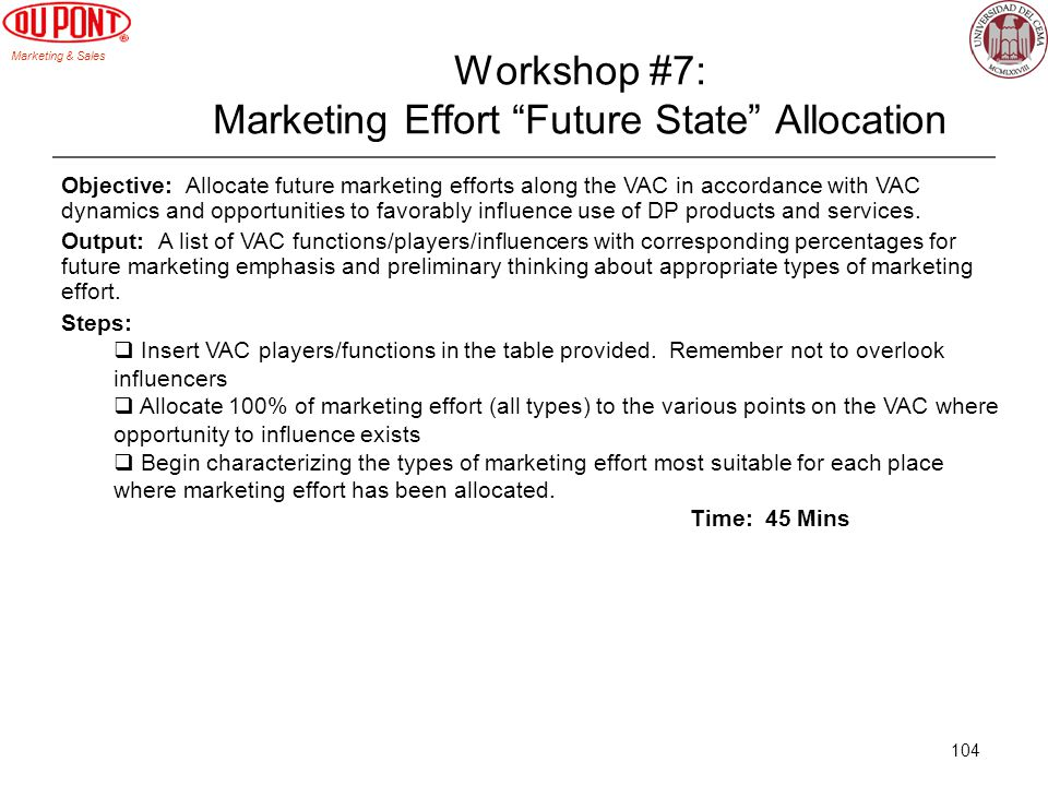 Marketing & Sales 104 Workshop #7: Marketing Effort Future State Allocation Objective: Allocate future marketing efforts along the VAC in accordance w