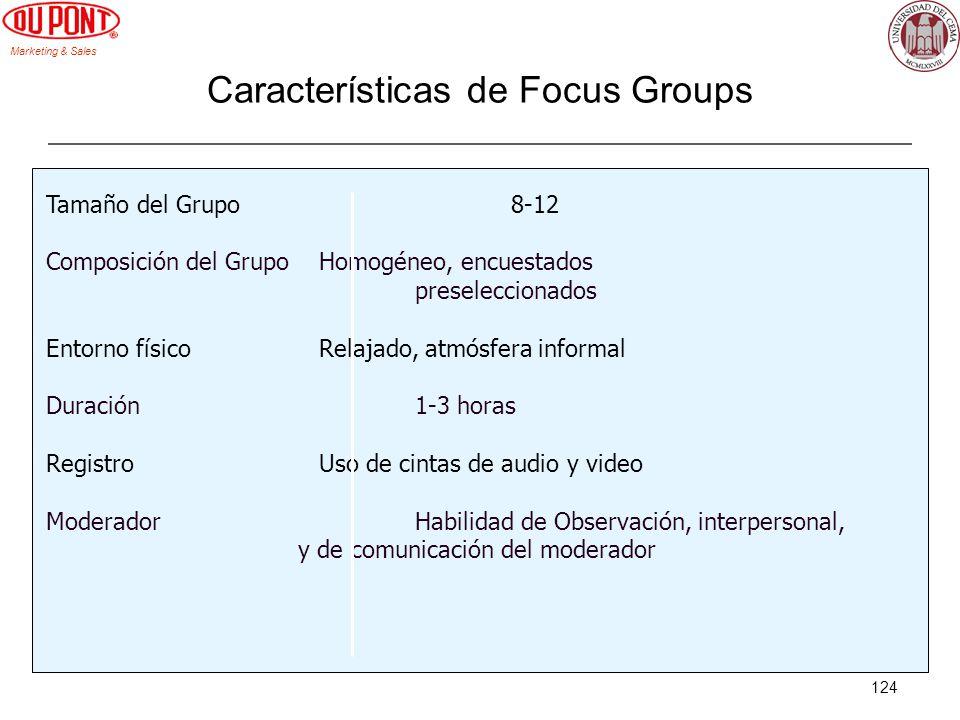 Marketing & Sales 124 Características de Focus Groups Tamaño del Grupo 8-12 Composición del Grupo Homogéneo, encuestados preseleccionados Entorno físi