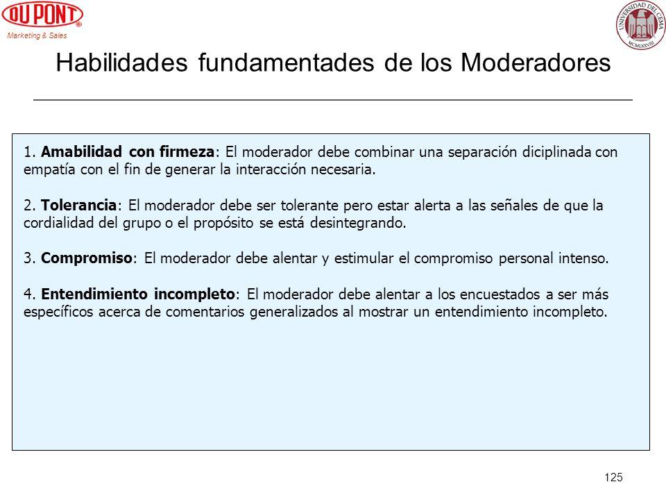 Marketing & Sales 125 Habilidades fundamentades de los Moderadores 1. Amabilidad con firmeza: El moderador debe combinar una separación diciplinada co