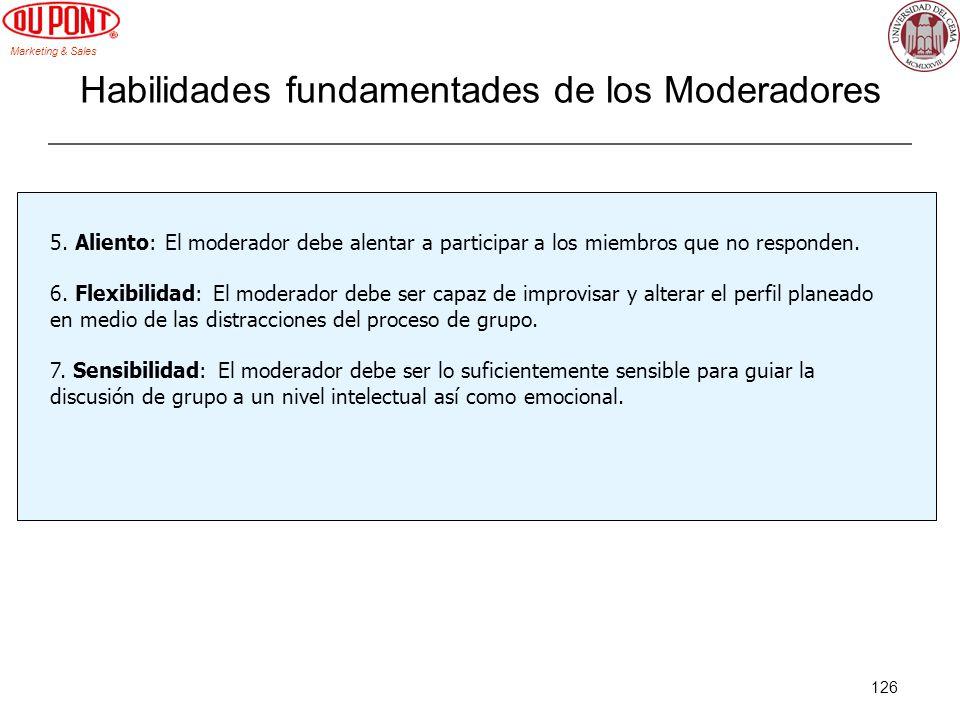 Marketing & Sales 126 Habilidades fundamentades de los Moderadores 5. Aliento: El moderador debe alentar a participar a los miembros que no responden.