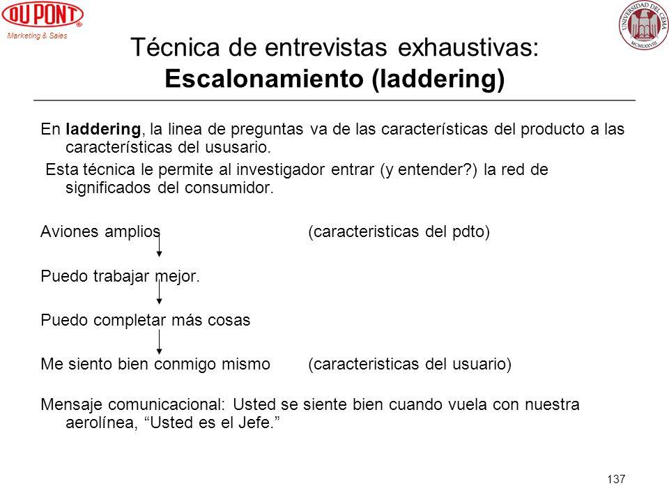 Marketing & Sales 137 Técnica de entrevistas exhaustivas: Escalonamiento (laddering) En laddering, la linea de preguntas va de las características del