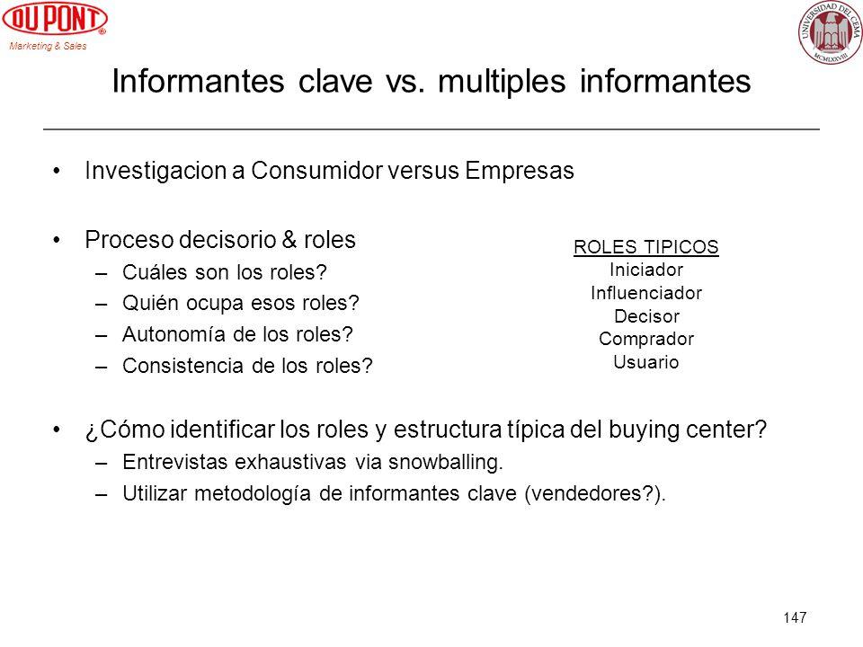 Marketing & Sales 147 Informantes clave vs. multiples informantes Investigacion a Consumidor versus Empresas Proceso decisorio & roles –Cuáles son los
