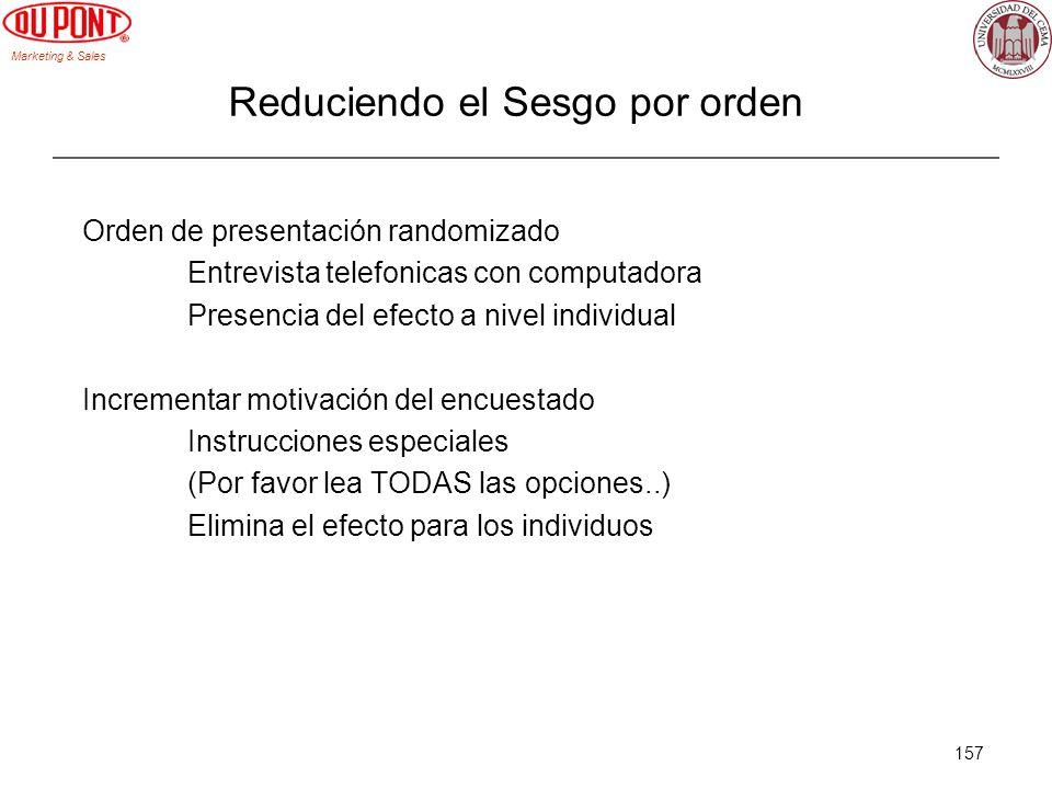 Marketing & Sales 157 Reduciendo el Sesgo por orden Orden de presentación randomizado Entrevista telefonicas con computadora Presencia del efecto a ni