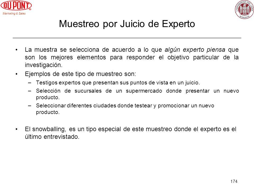 Marketing & Sales 174 Muestreo por Juicio de Experto La muestra se selecciona de acuerdo a lo que algún experto piensa que son los mejores elementos p
