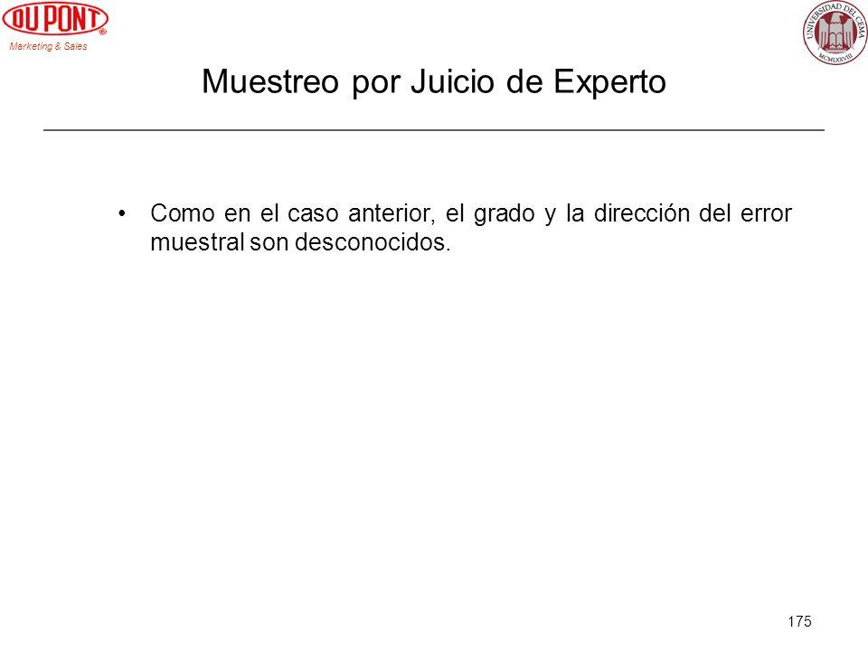 Marketing & Sales 175 Muestreo por Juicio de Experto Como en el caso anterior, el grado y la dirección del error muestral son desconocidos.