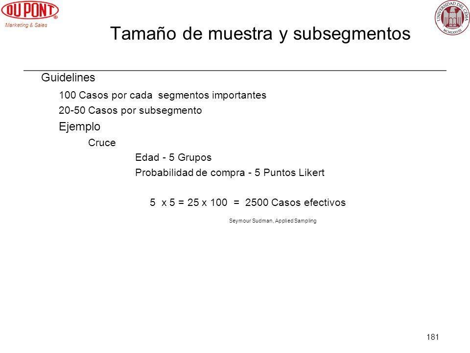 Marketing & Sales 181 Tamaño de muestra y subsegmentos Guidelines 100 Casos por cada segmentos importantes 20-50 Casos por subsegmento Ejemplo Cruce E