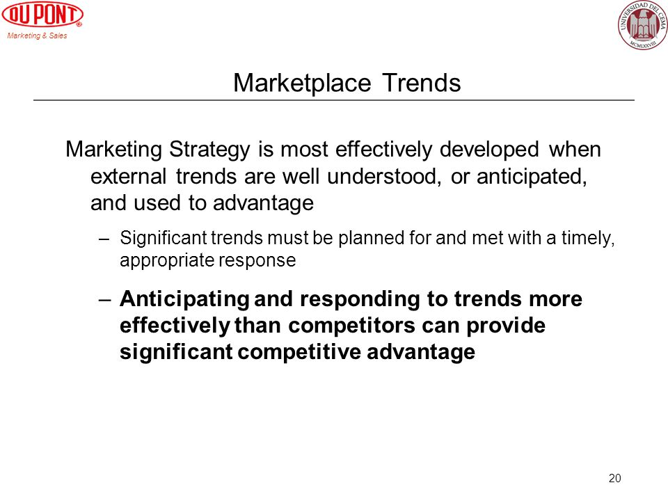 Marketing & Sales 20 Marketplace Trends Marketing Strategy is most effectively developed when external trends are well understood, or anticipated, and