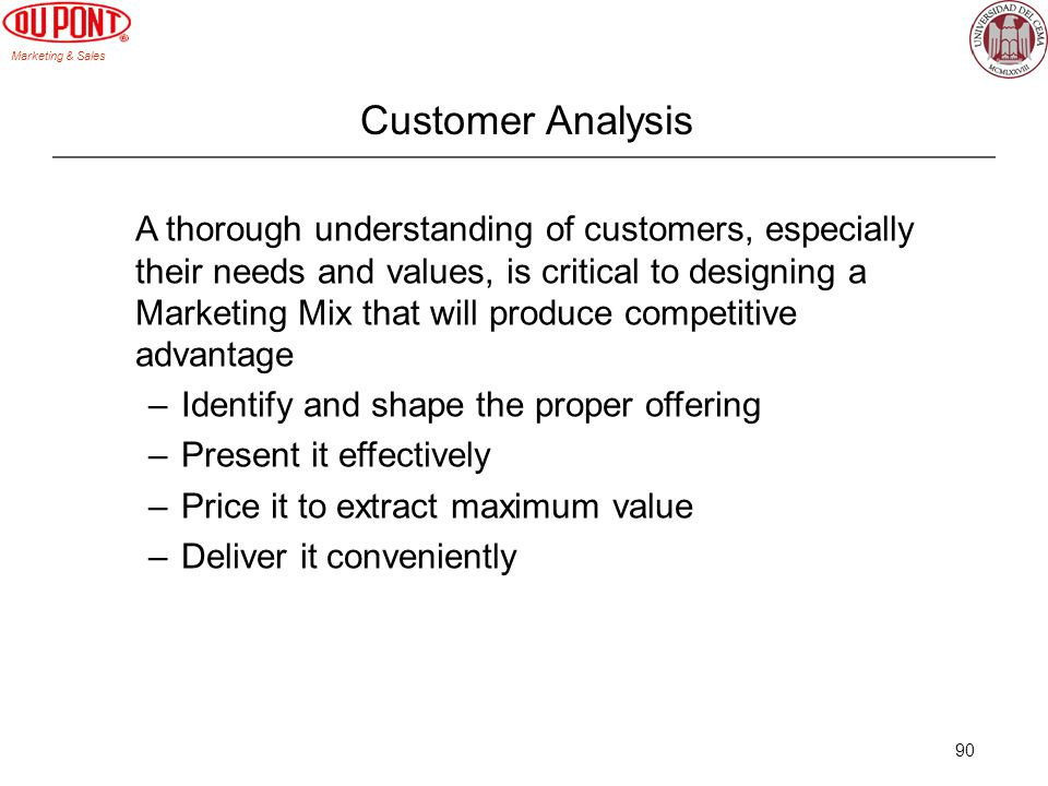 Marketing & Sales 90 Customer Analysis A thorough understanding of customers, especially their needs and values, is critical to designing a Marketing